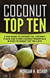 #8: Coconut Top Ten: A Fun guide to Coconut Oil, Coconut Flour, and other Coconut Essentials in Easy-to-Digest Top Ten Lists