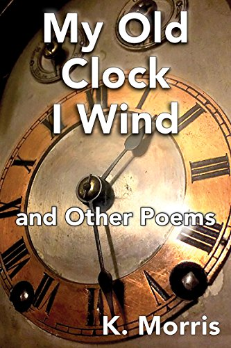 My Old Clock I Wind: and Other Poems by [Morris, K. ]
