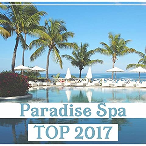 Paradise Spa TOP 2017 – Magic Music for Soothing Mind & Body, Healing Massage, Wellness, Your Comfort, Relaxation Therapy