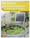 Montages photovoltaïques à bricoler soi-même. Utiliser l'électricité solaire au quotidien...
