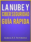 La Nube Y Ciber Seguridad: Guía Rápida