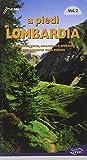 A piedi in Lombardia. 102 passeggiate, escursioni e trekking alla scoperta della natura