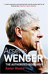 Arsene Wenger: The Authorised Biography by Xavier Rivoire (2008-08-25)