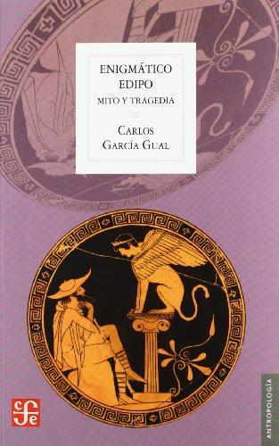 Enigmatico edipo - mito y tragedia (Antropologia (fce)) por Carlos Garcia Gual