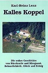 Kalles Koppel: Die wahre Geschichte von Bürokratie und Missgunst, Beharrlichkeit, Glück und Erfolg Taschenbuch
