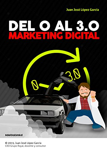 Del 0 al 3.0 Marketing Digital por Juan José Lópz García