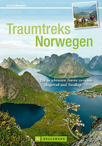 Traumtreks Norwegen - ein Wanderführer Norwegen - die 20 schönsten Touren zwischen Skagerrak und Nordkap. Fjorde und Gletscher erleben mit vielen ... und Trekking in Norwegen (Erlebnis Wandern)