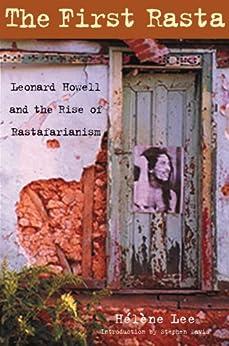 The First Rasta: Leonard Howell and the Rise of Rastafarianism by [Davis, Stephen, Lee, Helene]
