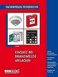 Einsatz bei Brandmeldeanlagen: Aufbau - Brandmelder - Rauchwarnmelder - Brandmelderzentrale - Schlüsseldepot - Freischaltelement - Anzeigetableau - ... Vorgehen bei Auslösung (Fachwissen Feuerwehr)