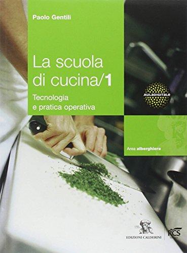 La scuola di cucina. Tecnologia e pratica operativa. Per gli Ist. professionali alberghieri. Con DVD-ROM: 1