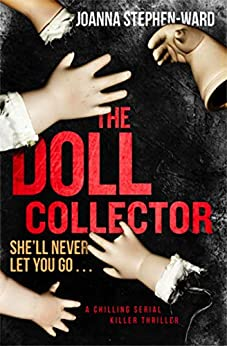 The Doll Collector: a chilling serial killer thriller by [Stephen-Ward, Joanne]