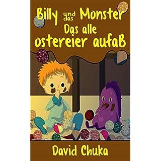 Billy und das Monster, das alle Ostereier Aufaß (Die fantastischen Abenteuer von Billy und seinem Monster 3)