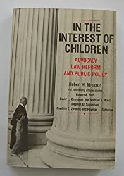 In the Interest of Children: Advocacy, Law Reform, and Public Policy by Robert H. Mnookin (1985-04-30)