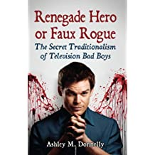 Renegade Hero or Faux Rogue: The Secret Traditionalism of Television Bad Boys