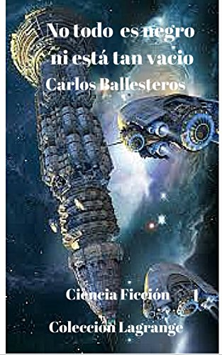 No todo es negro, ni está tan vacío (Colección Lagrange nº 1) por Carlos Ballesteros García