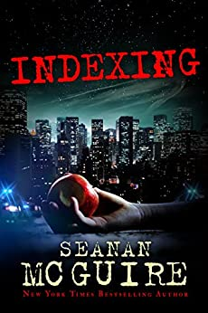 Indexing (Indexing Series Book 1) (English Edition) von [McGuire, Seanan]