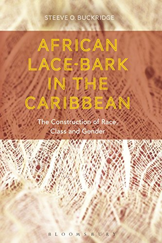 Descargar Libros African Lace-bark in the Caribbean: The Construction of Race, Class, and Gender PDF Español