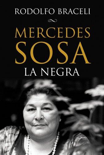 Mercedes Sosa, La Negra (Edición definitiva) por Rodolfo Braceli
