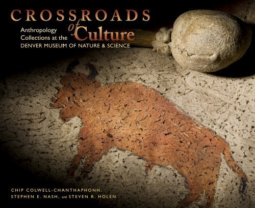 Crossroads of Culture: Anthropology Collections at the Denver Museum of Nature & Science by Chip Colwell-Chanthaphonh (2010-05-15)