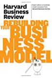 Harvard Business Review on Rebuilding Your Business Model (Harvard Business Review (Paperback))
