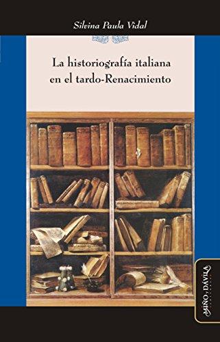 La historiografía italiana en el tardo-Renacimiento  (Spanish Edition)