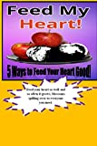 Feed My Heart!: 5 Ways to Feed Your Heart Good! (English Edition)