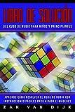 Libro de Solución del Cubo de Rubik para Niños y Principiantes: Aprende Cómo Resolver el Cubo de Rubik con Instrucciones Fáciles Paso a Paso e Imágenes