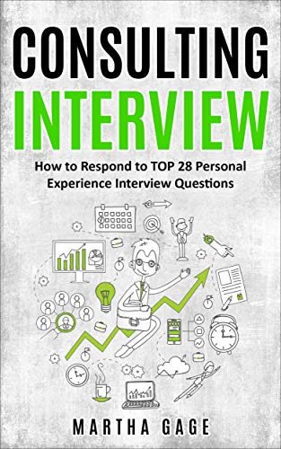 Consulting Interview: How to Respond to TOP 28 Personal Experience Interview Questions (English Edition)