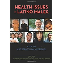 Health Issues in Latino Males: A Social and Structural Approach (Critical Issues in Health and Medicine) (English Edition)