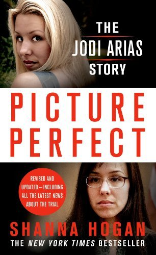 Picture Perfect: The Jodi Arias Story: A Beautiful Photographer, Her Mormon Lover, and a Brutal Murder by Shanna Hogan (2014-10-28)