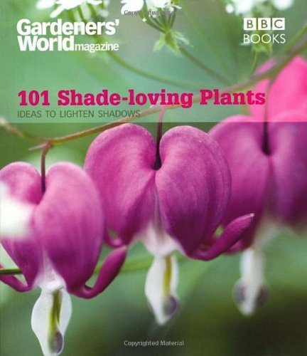 Gardeners' World: 101 Shade-loving Plants: Ideas to Light Up Shadows (Gardeners' World Magazine 101) by Wickham, James (2008) Paperback