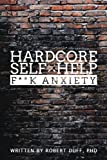 Hardcore Self Help: F**k Anxiety: Volume 1