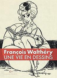Une vie en dessins Tome 1 par François Walthéry