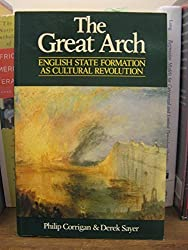 The Great Arch: English State Formation As Cultural Revolution by Philip Corrigan (1985-09-12)