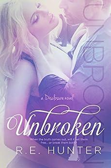 Unbroken (Disclosure Series Book 2) by [Hunter, R.E.]
