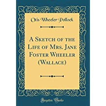 A Sketch of the Life of Mrs. Jane Foster Wheeler (Wallace) (Classic Reprint)