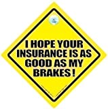 I Hope Your Insurance Is as Good as My Brakes Cra Sign, Car Sign, Bumper Sticker, Decal, Baby on Board, Tailgater, Tailgating, Back Off, Keep Your Distance, Novelty Car Sign, Anti Tailgater Car Sign, Funny Car Sign, Joke Car Sign