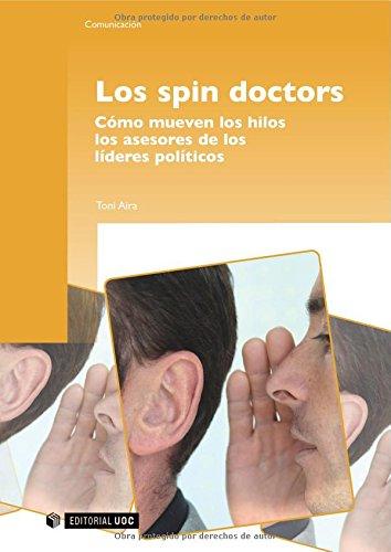 Los spin doctors: Cómo mueven los hilos los asesores de los líderes políticos (Manuales) por Toni Aira Foix
