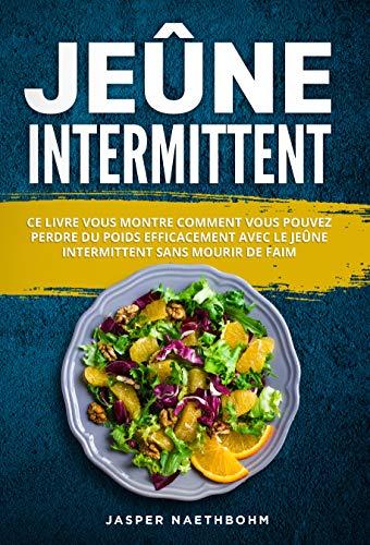 Couverture du livre Jeûne intermittent: Ce livre vous montre comment vous pouvez perdre du poids efficacement avec le jeûne intermittent sans mourir de faim