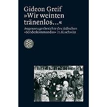 """""""Wir weinten tränenlos..."""". Augenzeugenberichte des jüdischen """"Sonderkommandos"""" in Auschwitz"""