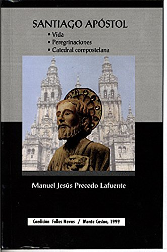 SANTIAGO APOSTOL, VIDA, PEREGRINACIONES, CATEDRAL COMPOSTELANA.