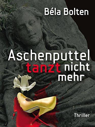 Buchseite und Rezensionen zu 'Aschenputtel tanzt nicht mehr - Thriller' von Béla Bolten