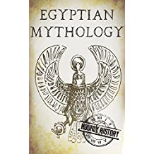 Egyptian Mythology: A Concise Guide to the Ancient Gods and Beliefs of Egyptian Mythology (Greek Mythology - Norse Mythology - Egyptian Mythology Book 3) (English Edition)