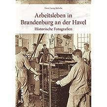 Arbeitswelten in Brandenburg an der Havel, rund 160 zumeist unveröffentlichte historische Fotografien dokumentieren den Arbeitsalltag früher Jahre (Sutton Archivbilder)