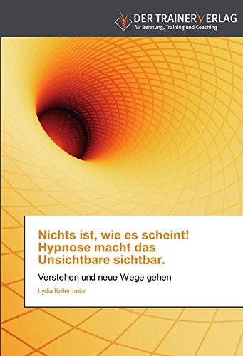 Nichts ist, wie es scheint! Hypnose macht das Unsichtbare sichtbar.: Verstehen und neue Wege gehen von Lydia Kellermeier (2. Mai 2012) Taschenbuch (Nicht Gehen Mais)