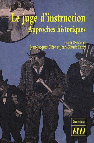 Le juge d'instruction : Approches historiques par Jean-Jacques Clère, Jean-Claude Farcy, Collectif