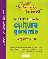 Les 150 fiches clés de culture générale : Catégories A et B - La compil'