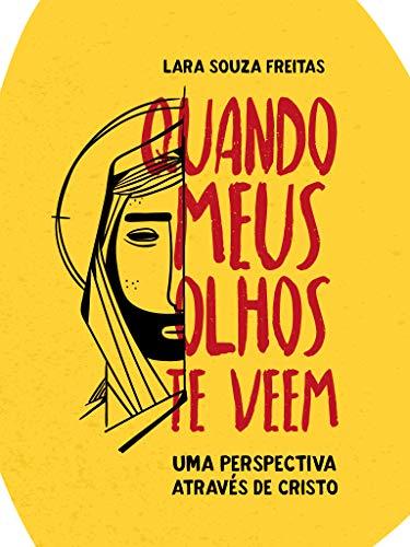 Quando meus olhos te veem: uma perspectiva através de Cristo. (Portuguese Edition)