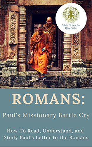 Romans: Paul's Missionary Battle Cry: How To Read, Understand, and Study Paul's Letter to the Romans (English Edition)