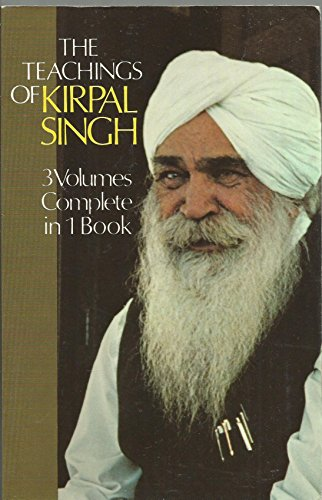 The Teachings of Kirpal Singh: Three Volumes Complete in One Book por Kirpal Singh
